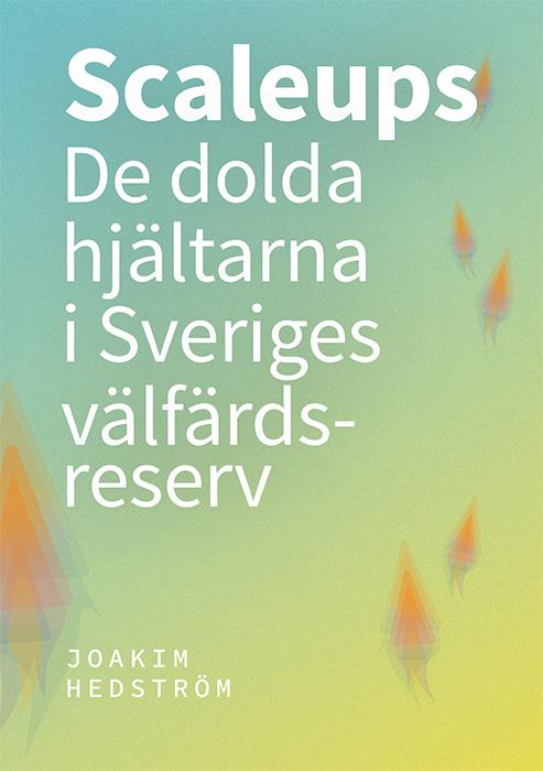 Scaleups - de dolda hjältarna i Sveriges välfärdsreserv